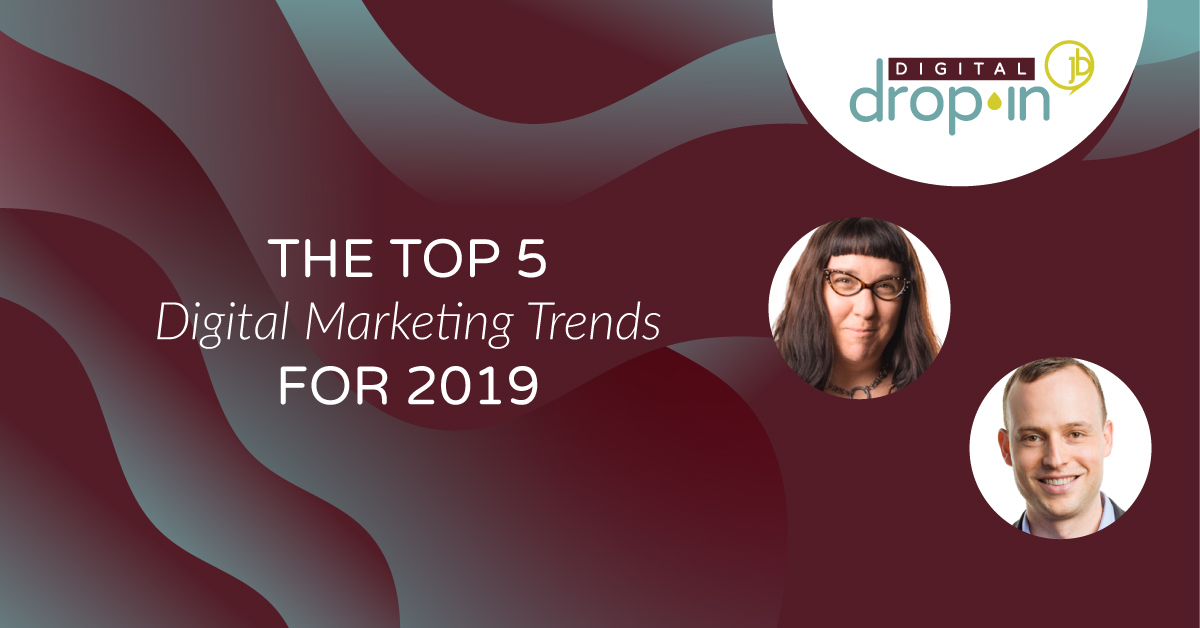 The Top 5 Digital Marketing Trends for 2019